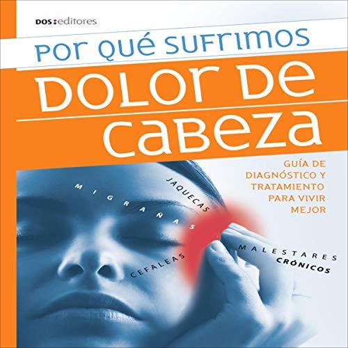 Diseño de la portada del título Por Qué Sufrimos Dolor de Cabeza: Guía de Diagnóstico y Tratamiento Para Vivir Mejor