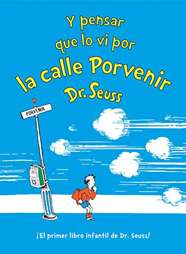 Y pensar que lo vi por la calle Porvenir (And to Think That I Saw It on Mulberry Street Spanish Edition) (Classic Seuss)