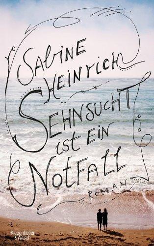 Sehnsucht ist ein Notfall: Roman von Sabine Heinrich (8. März 2014) Broschiert