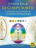Le Corps Subtil - La Grande Encyclopédie de l'anatomie énergétique (Nouvelles pistes thérapeutiques) - Format Kindle - 18,99 €
