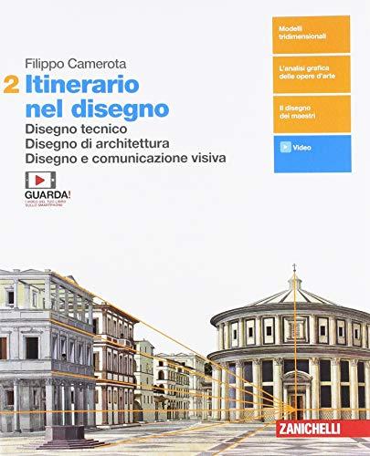 Itinerario nel disegno. Per le Scuole superiori. Con e-book. Con espansione online. Disegno tecnico. Disegno di architettura. Disegno e comunicazione visiva (Vol. 2)