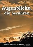 Augenblicke, die berühren: die schönsten Augenblicke mit einem Buchtrailer von Torgau-TV Regionalfernsehen (Themen-Anthologien aus dem Elbverlag) (German Edition)