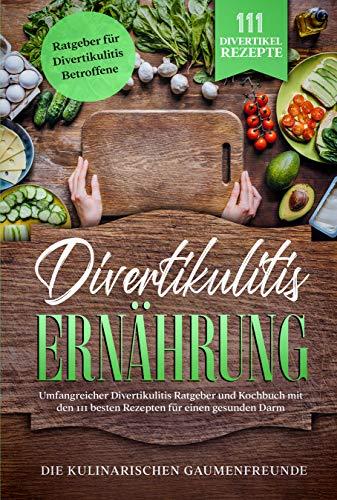 Divertikulitis Ernährung: Umfangreicher Divertikulitis Ratgeber und Kochbuch mit den 111 besten Rezepten für einen gesunden Darm. Ratgeber für Divertikulitis Betroffene. 111 Divertikel Rezepte!