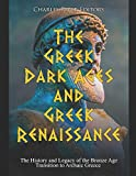 The Greek Dark Ages and Greek Renaissance: The History and Legacy of the Bronze Age Transition to Archaic Greece