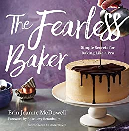 The Fearless Baker: Simple Secrets for Baking Like a Pro by [Erin Jeanne McDowell]