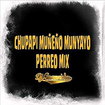 Chupapi Muñeño Munanyo Perreo Mix