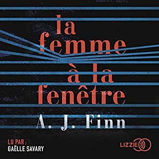 La femme à la fenêtre                   De :                                                                                                                                 A. J. Finn                               Lu par :                                                                                                                                 Gaëlle Savary                      Durée : 12 h et 27 min     14 notations     Global 4,4