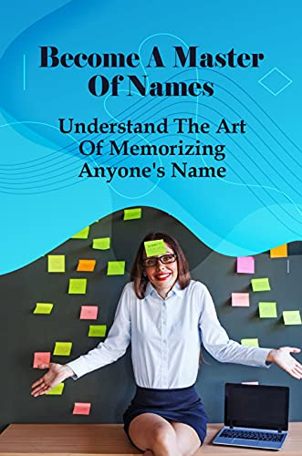 Become A Master Of Names: Understand The Art Of Memorizing Anyone\'s Name: How To Memorize Names For A Test (English Edition)