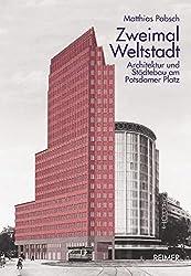 Zweimal Weltstadt: Architektur und Städtebau am Potsdamer Platz
