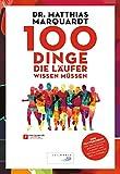 100 Dinge, die Läufer wissen müssen: Der Faktencheck von Deutschlands bekanntestem Laufarzt und Bestsellerautor der 'Laufbibel'