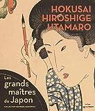Hokusai, Hiroshige, Utamaro les Grands Maitres du Japon - La Collection Georges Leskowicz