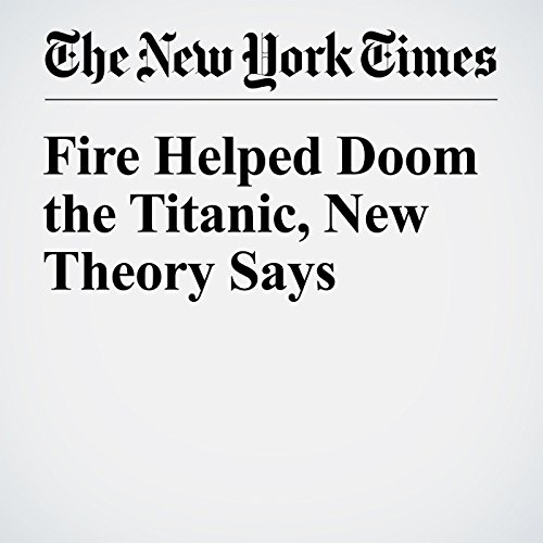 Fire Helped Doom the Titanic, New Theory Says audiobook cover art