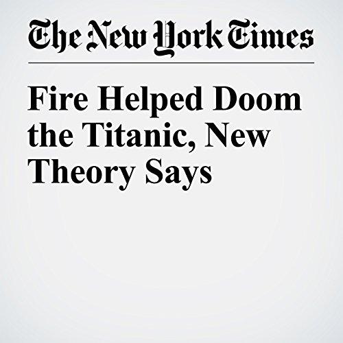 Fire Helped Doom the Titanic, New Theory Says copertina
