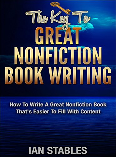 THE KEY TO GREAT NONFICTION BOOK WRITING: How to write a great nonfiction book that's easier to fill with content (How to Write a Book and Sell It Series 4)