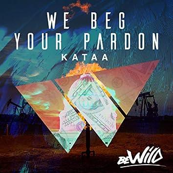 We Beg Your Pardon