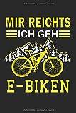 Mir Reichts Ich Geh E-Biken: E-Bike & Elektro-Fahrrad Notizbuch 6'x9' Mountainbiker Geschenk für Hilfsmotor & Radfahrer