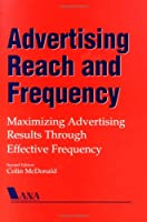 Advertising Reach and Frequency: Maximizing Advertising Results Through Effective Frequency (NTC Business Books)
