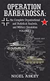Operation Barbarossa: the Complete Organisational and Statistical Analysis, and Military Simulation, Volume I (Operation Barbarossa by Nigel Askey Book 1)