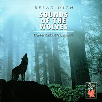 RELAX WITH... SOUNDS OF THE WOLVES (Enhanced With Wolves)