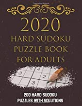 2020 Hard Sudoku Puzzle Book For Adults: Nyt Sudoku 200 Hard Sudoku Puzzles with Solutions Extreme Games Like Sudoku So Go...