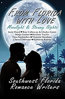 From Florida With Love: Moonlight & Steamy Nights by [Jacie Floyd, Kay Callaway, Glayds Gann, Sonja Gunter, Kristine Taylor, Tara September, Victoria Hinshaw, Cheryl Debrone, Kathleen Balota]