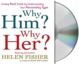 Why Him? Why Her?: Finding Real Love By Understanding Your Personality Type by Helen Fisher (2009-01-20)