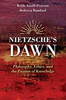 Nietzsche's Dawn - Philosophy, Ethics, and thePassion of Knowledge