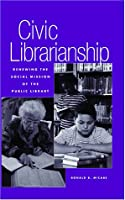 Civic Librarianship: Renewing the Social Mission of the Public Library