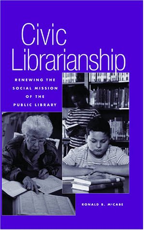 Download Civic Librarianship: Renewing the Social Mission of the Public Library 0810839059