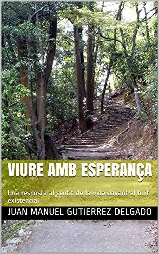 Viure amb esperança: Una resposta al sentit de la vida davant el buit existencial (Catalan Edition)