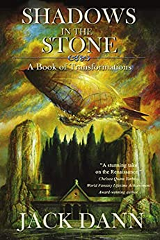 Shadows in the Stone: A Book of Transformations by [Jack Dann]