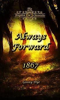Always Forward (#9 in the Bregdan Chronicles Historical Fiction Romance Series) by [Ginny Dye]