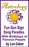 Astrology Fun Sun Sign Parodies with Birthdays of Famous People