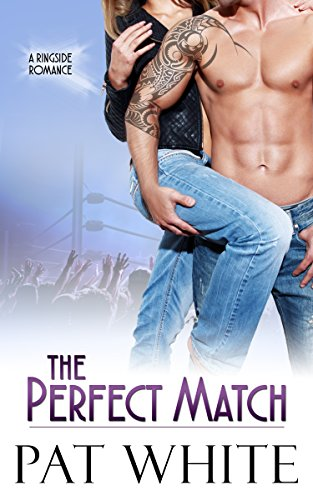 Book: The Perfect Match (Ringside Romance series Book 1) by Pat White