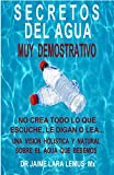SECRETOS DEL AGUA: MUY DEMOSTRATIVO. NO CREA TODO LO QUE ESCUCHE, LE DIGAN O LEA.
