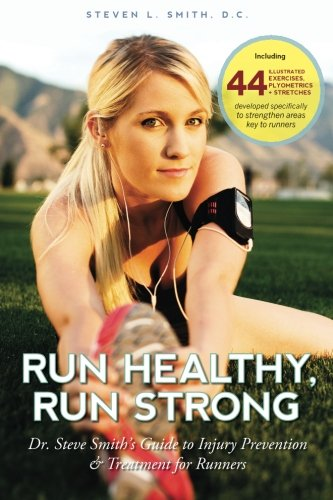 Run Healthy, Run Strong: Dr. Steve Smith's guide to injury prevention and treatment for runners
