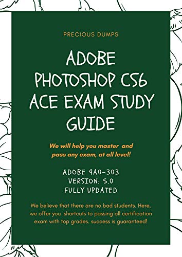 Adobe Photoshop CS6 ACE Exam Study Guide: Adobe 9A0-303 Version: 5.0 FULLY UPDATED (English Edition)