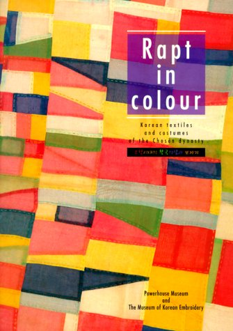 Compare Textbook Prices for Rapt in Colour: Korean Textiles and Costumes of the Chosen Dynasty  ISBN 9781863170741 by Dong-Hwa, Huh,Powerhouse Museum,Hanguk Chasu Pangmulgwan,Roberts, Claire,Roberts, Clarie,Ho, Tong-Hwa