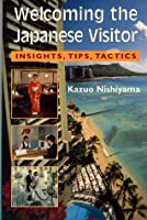 Welcoming the Japanese Visitor: Insights, Tips, Tactics (Kolowalu Books (Paperback))