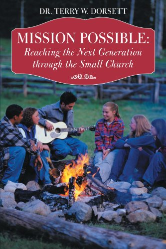 Book: Mission Possible - Reaching the Next Generation Through the Small Church by Dr. Terry Dorsett