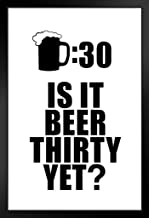 Drinking Sign Beer Thirty is It Beer Thirty Yet White Black Wood Framed Poster 14x20