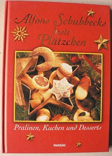 Alfons Schuhbecks beste Plätzchen Pralinen, Kuchen und Desserts