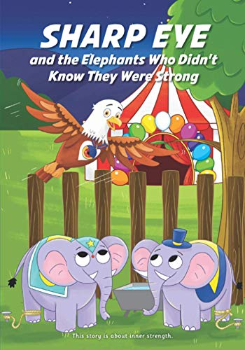 SHARP EYE and the Elephants Who Didn't Know They Were Strong (Sharp Eye Series)