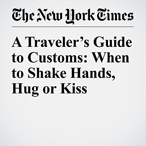 A Traveler's Guide to Customs: When to Shake Hands, Hug or Kiss audiobook cover art