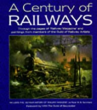 A Century of Railways: Through the Pages of 'Railway Magazine' and Paintings from Members of the Guild of Railway Artists : Included the 100-Year History of 'Railway magazin