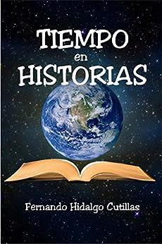 Tiempo en historias: Cuentos y fábulas para jóvenes y adultos (Spanish Edition) by [Fernando Hidalgo Cutillas]