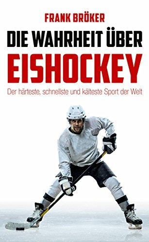 Die Wahrheit über Eishockey: Der härteste, schnellste und kälteste Sport der Welt
