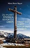 Du musst sterben, bevor du lebst, damit du lebst, bevor du stirbst! (Moderne Klassiker des Glaubens, 4, Band 4) - Hans Peter Royer