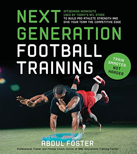 Next Generation Football Training: Off-Season Workouts Used by Today's NFL Stars to Build Pro Athlete Strength and Give Your Team the Competitive Edge