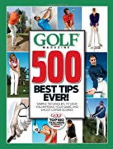 GOLF Magazine 500 Best Tips Ever!: Simple Techniques to Help You Improve Your Game and Shoot Lower Scores (Golf Magazine Top 100 Teachers in America)